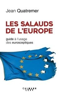 Jean Quatremer - Les salauds de l'Europe - Guide à l'usage des eurosceptiques.