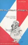 Jean Quellien et Etienne Fouilloux - Bleus, blancs, rouges - Politique et élections dans le Calvados, 1870-1939.