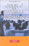 Jean Quellien - Jour J et Bataille de Normandie - La Normandie au coeur de la guerre.