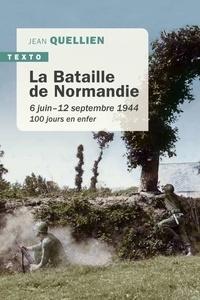 Jean Quellien - La bataille de la Normandie - 6 juin-12 septembre 1944, 100 jours en enfer.