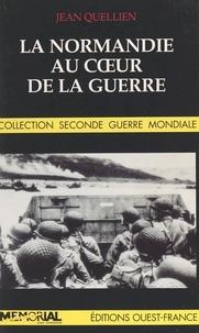 Jean Quellien - La Normandie au coeur de la guerre.