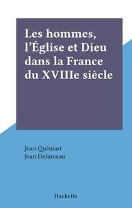 Jean Quéniart et Jean Delumeau - Les hommes, l'Église et Dieu dans la France du XVIIIe siècle.