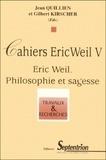 Jean Quillien et Gilbert Kirscher - CAHIERS ERIC WEIL. - Tome 5, Eric Weil philosophie et sagesse.