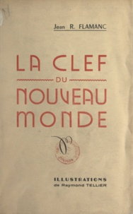 Jean R. Flamanc et Raymond Tellier - La clef du nouveau monde.