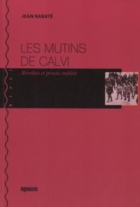 Jean Rabaté - Les mutins de Calvi - Révoltes et procès oubliés.