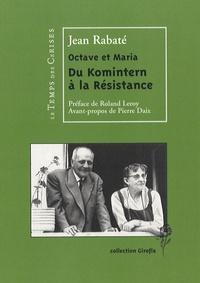 Jean Rabaté - Octave et Maria - Du Komintern à la Résistance.