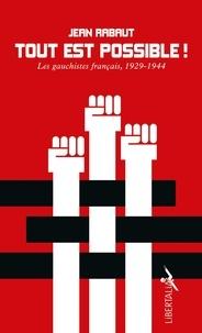 Jean Rabaut - Tout est possible ! - Les gauchistes français, 1929-1944.
