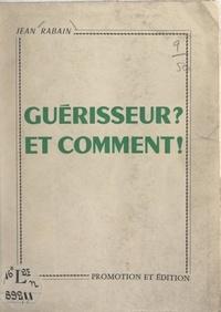 Jean Rabin - Guérisseur ? et comment !.