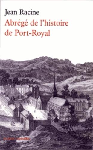 Jean Racine - Abrégé de l'histoire de Port-Royal.