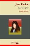 Jean Racine - Jean Racine : Oeuvres complètes et annexes (annotées, illustrées) - Phèdre, Iphigénie, Athalie, Bérénice....