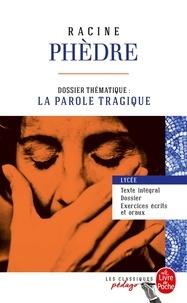 Jean Racine - Phèdre (Edition pédagogique) - Dossier thématique : La Parole tragique.