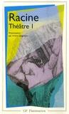 Jean Racine - Théâtre complet Tome I - La Thébaïde.Alexandre le Grande.Andromaque.Les Plaideurs.Britannicus.Bérénice.