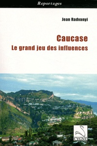 Jean Radvanyi - Caucase - Le grand jeu des influences.