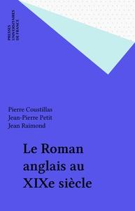 Jean Raimond et Pierre Coustillas - Le Roman anglais au XIXe siècle.