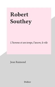 Jean Raimond - Robert Southey - L'homme et son temps, l'œuvre, le rôle.