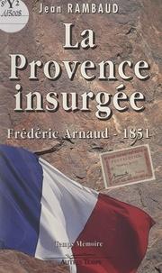 Jean Rambaud - La Provence insurgée - Frédéric Arnaud, 1851.