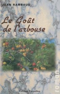 Jean Rambaud - Le Goût de l'arbouse : Qu'est-ce qui fait marcher John Briant ?.
