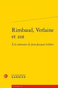 Téléchargement de livres électroniques au format texte gratuit Rimbaud, Verlaine et zut  - A la mémoire de Jean-Jacques Lefrère