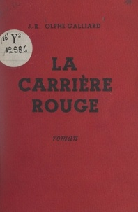 Jean-Raoul Olphe-Galliard - La carrière rouge.