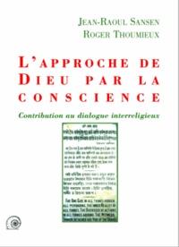 Jean-Raoul Sansen et Roger Thoumieux - L'approche de Dieu par la conscience.
