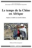 Jean-Raphaël Chaponnière et Jean-Jacques Gabas - Le temps de la Chine en Afrique - Enjeux et réalités au sud du Sahara.