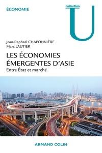 Les économies émergentes d'Asie- Entre Etat et marché - Jean-Raphaël Chaponnière |
