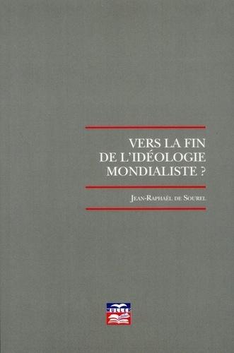 Jean-Raphaël de Sourel - Vers la fin de l'idéologie mondialiste ?.