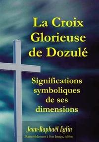Jean-Raphaël Eglin - La croix glorieuse de Dozulé - Significations symboliques de ses dimensions.