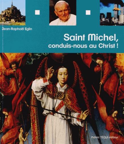 Jean-Raphaël Eglin - Saint Michel, conduis-nous au Christ !.