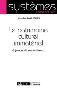 Jean-Raphaël Pellas - Le patrimoine culturel immatériel - Enjeux juridiques et fiscaux.