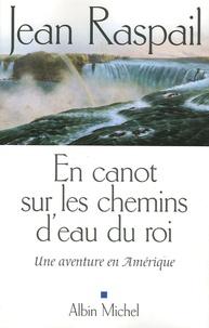 Jean Raspail - En canot sur les chemins d'eau du Roi - Une aventure en Amérique.