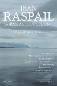 Jean Raspail - Là-bas, au loin, si loin....