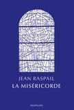 Jean Raspail - La miséricorde.