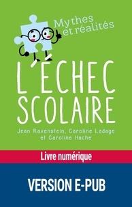 Jean Ravenstein et Caroline Ladage - L'échec scolaire.