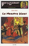 Jean Ray - Harry Dickson Tome 19 : Le Monstre blanc.
