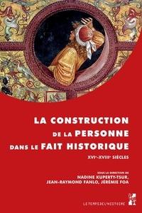 Jean-Raymond Fanlo et Nadine Kuperty-Tsur - La construction de la personne dans le fait historique - XVIe-XVIIIe siècles.