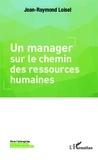 Jean-Raymond Loisel - Un manager sur le chemin des ressources humaines.