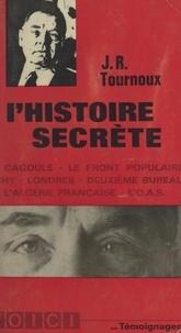 Jean-Raymond Tournoux - L'histoire secrète - La Cagoule, le Front populaire, Vichy, Londres, Deuxième bureau, l'Algérie française, l'O.A.S..