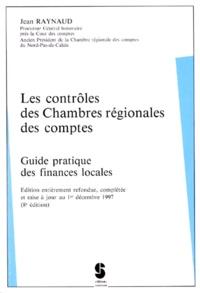 Jean Raynaud - LES CONTROLES DES CHAMBRES REGIONALES DES COMPTES. - Guide pratique des finances locales, édition refondue au 1er décembre 1997.