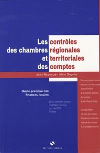 Jean Raynaud et Alain Doyelle - Les contrôles des chambres régionales et territoriales des comptes - Guide pratique des finances locales.