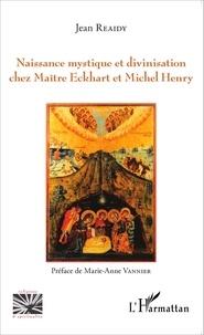 Jean Reaidy - Naissance mystique et divinisation chez Maître Eckhart et Michel Henry.