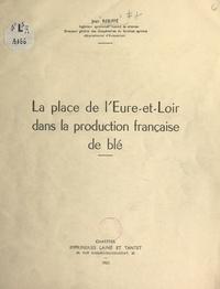 Jean Rebiffé - La place de l'Eure-et-Loir dans la production française de blé.