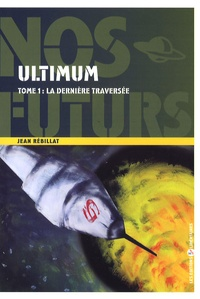 Jean Rébillat - Ultimum Tome 1 : La dernière traversée.