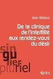 Jean Reboul - De la clinique de l'infertilité aux rendez-vous du désir.