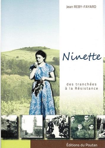 Jean Reby-Fayard - Ninette - Des tranchées à la Résistance.