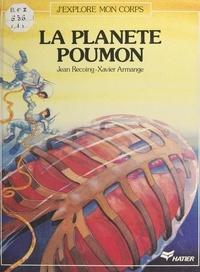 Jean Recoing et Xavier Armange - La planète poumon.