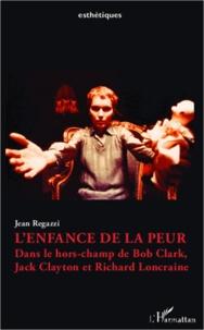 Jean Regazzi - L'enfance de la peur - Dans le hors-champ de Bob Clark, Jack Clayton et Richard Loncraine.