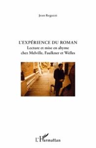 Jean Regazzi - L'experience du roman - Lecture et mise en abyme chez Melville, Faulkner et Welles.