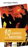 Jean-Régis Fropo - 90 questions à un exorciste - Thérapeutique des emprises maléfiques.
