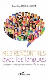 Jean-Régis Mirbeau-Gauvin - Mes rencontres avec les langues - Une approche empirique de la connaissance des langues.